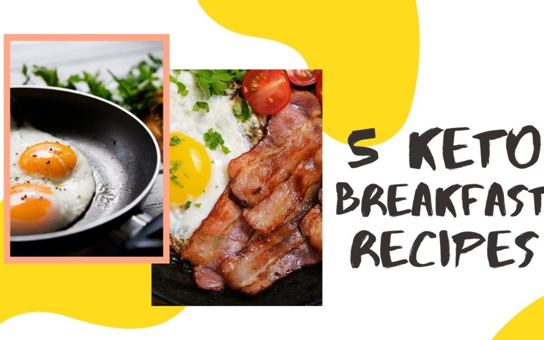 5 Keto friendly Breakfast Recipes