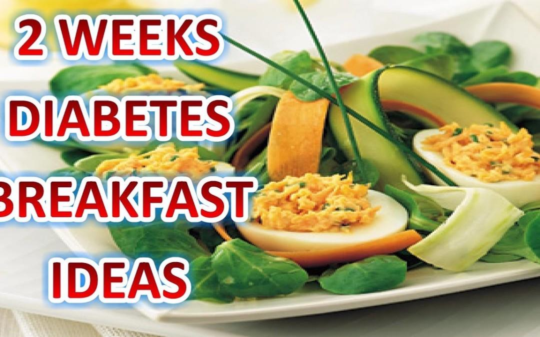 Diabetes Breakfast Ideas – 2 Weeks Diabetes Breakfast Ideas