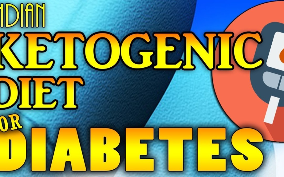 Indian keto diet plan for Diabetes | Diabetic ketogenic diet plan