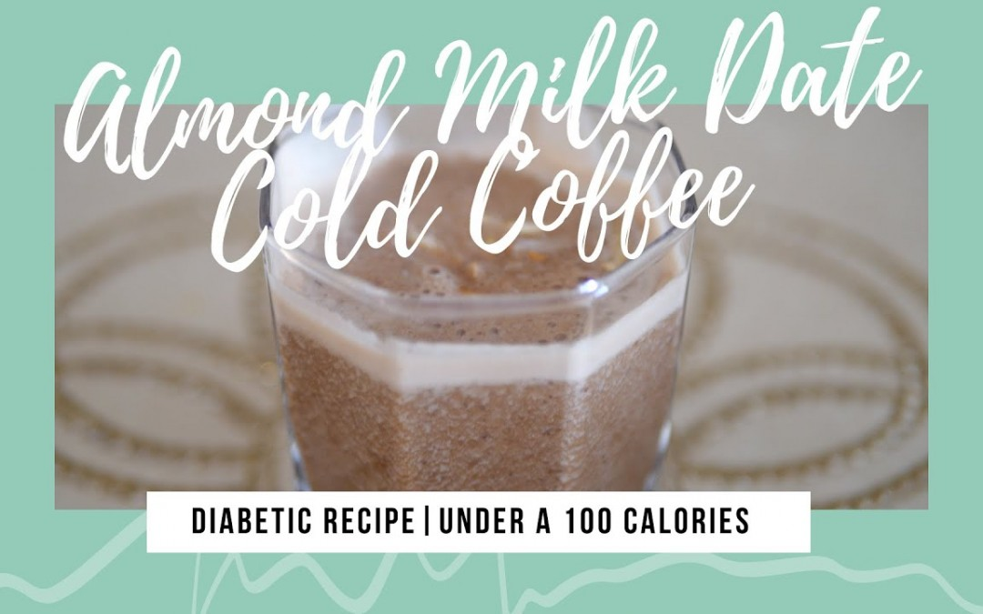 Diabetic Recipe | Under 100 Calories | Mid Morning Snack | Cold Coffee| Almond Milk Date Cold Coffee