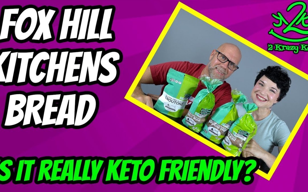 Fox Hill Kitchens keto bread.  Is there really keto friendly?