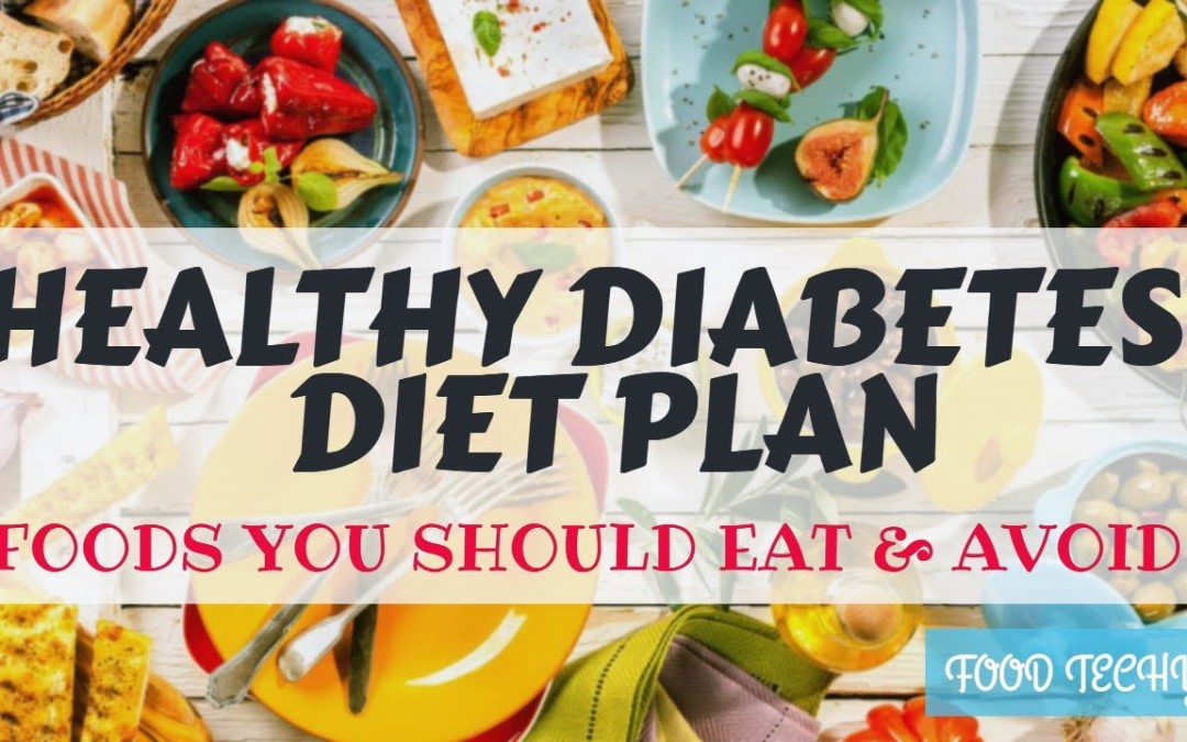Healthy diabetes diet plan   foods you should eat and avoid (2020)