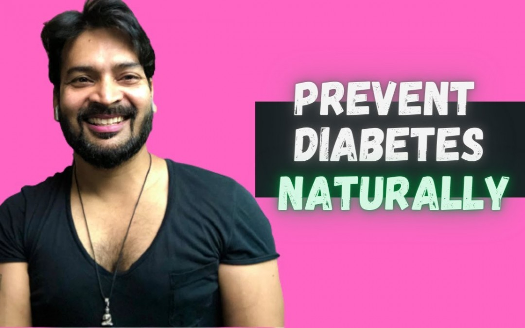 How to prevent Diabetes/Sugar Naturally and Permanently. Diet explained for Diabetics