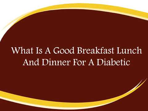 What is a good breakfast lunch and dinner for a diabetic