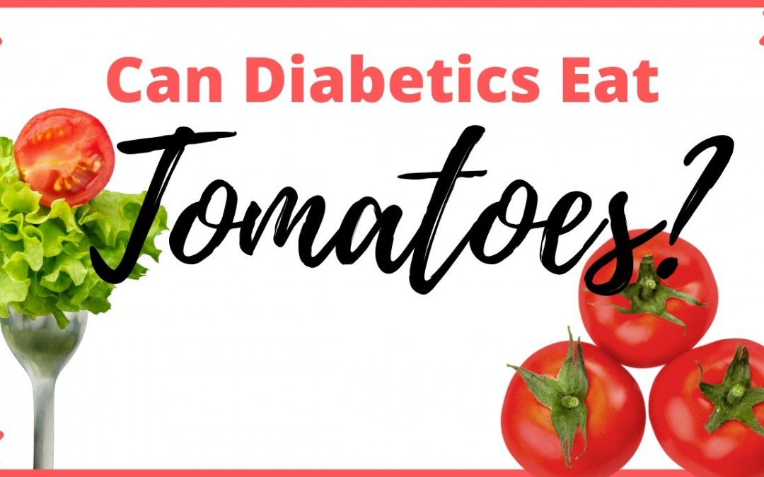 5 Benefits Of Tomatoes for Diabetes – Can Diabetics Eat Tomatoes