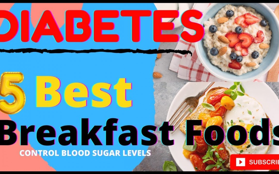5 Best Breakfast Foods For Type 2 Diabetes To Control High Blood Sugar