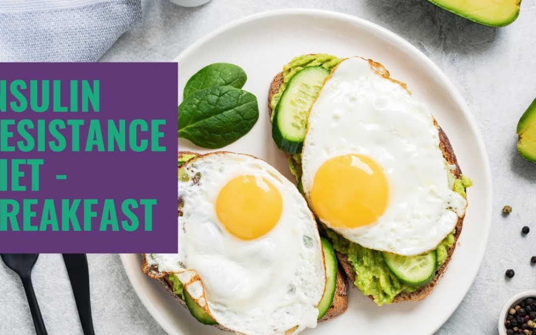 Insulin Resistance Diet – Breakfast – What To Eat & Why