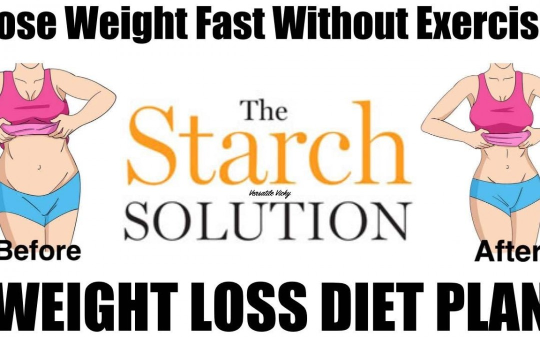 The Starch Solution Diet | How to Lose Weight Fast Without Exercise  | Starch Solution Weight Loss