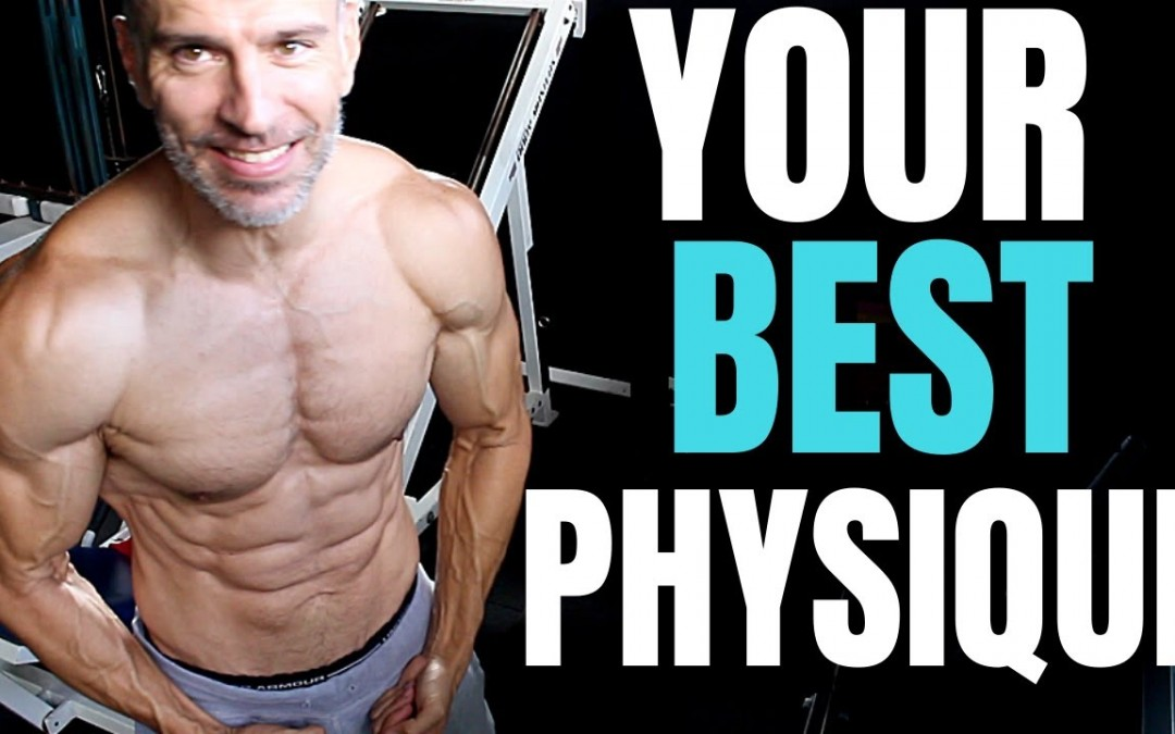 Best Physique Of Your Life