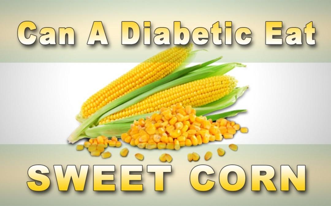 Can A Diabetic Eat Sweet Corn? || Diabetic Diet Meal Plan