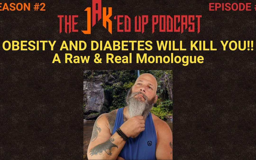 OBESITY AND DIABETES WILL KILL YOU!! | The JAK'ed Up Podcast: Season #2 Episode #3