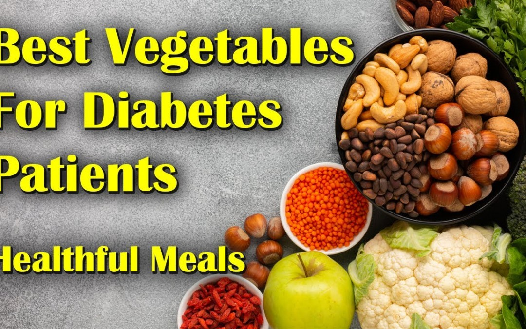 The Best Vegetables For Diabetes | Healthful Diabetes Meals | Vegetables For Diabetes Patients