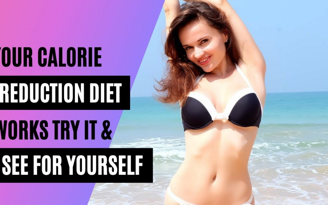 Your Calorie Reduction Diet Works Try It And See For Yourself