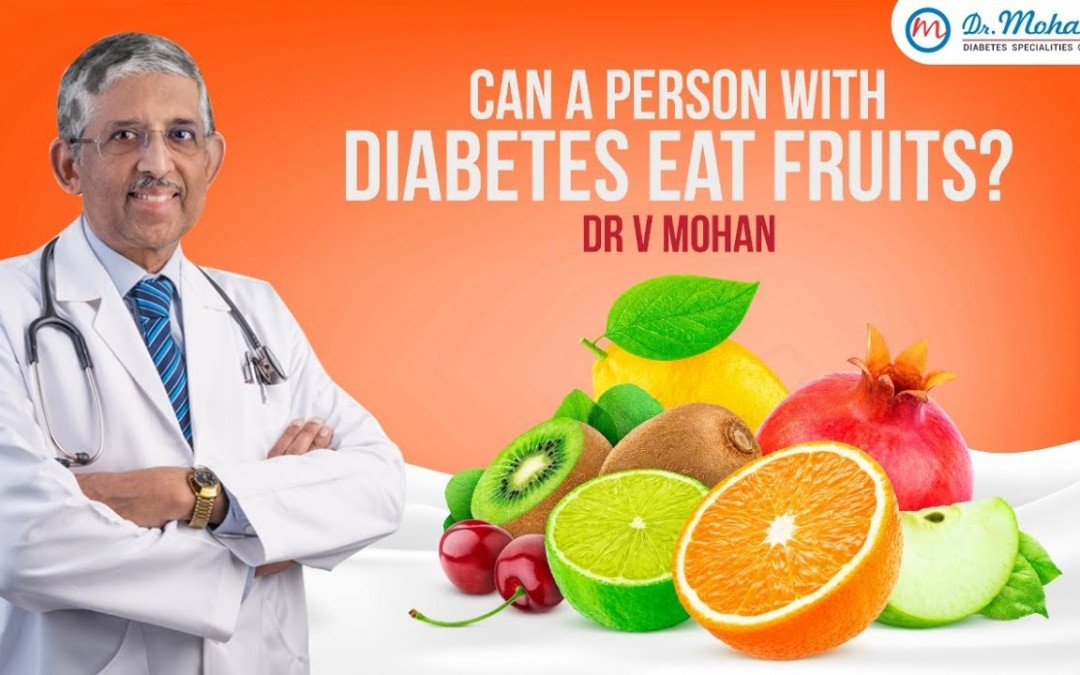 Can a person with diabetes eat fruits? Dr V Mohan Explains