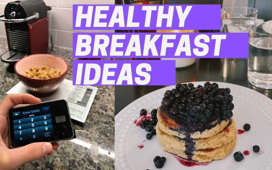HEALTHY BREAKFASTS IDEAS // stable blood sugars with type 1 diabetes