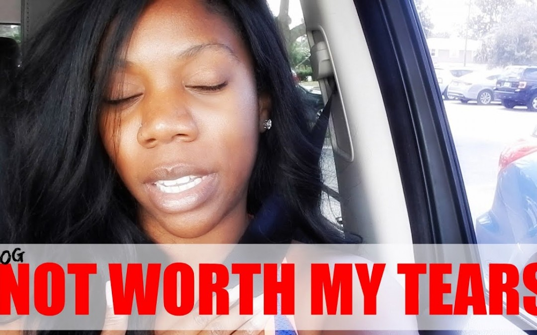I'M NOT GONE CRY , YOU'RE NOT WORTH MY TEARS   VLOG