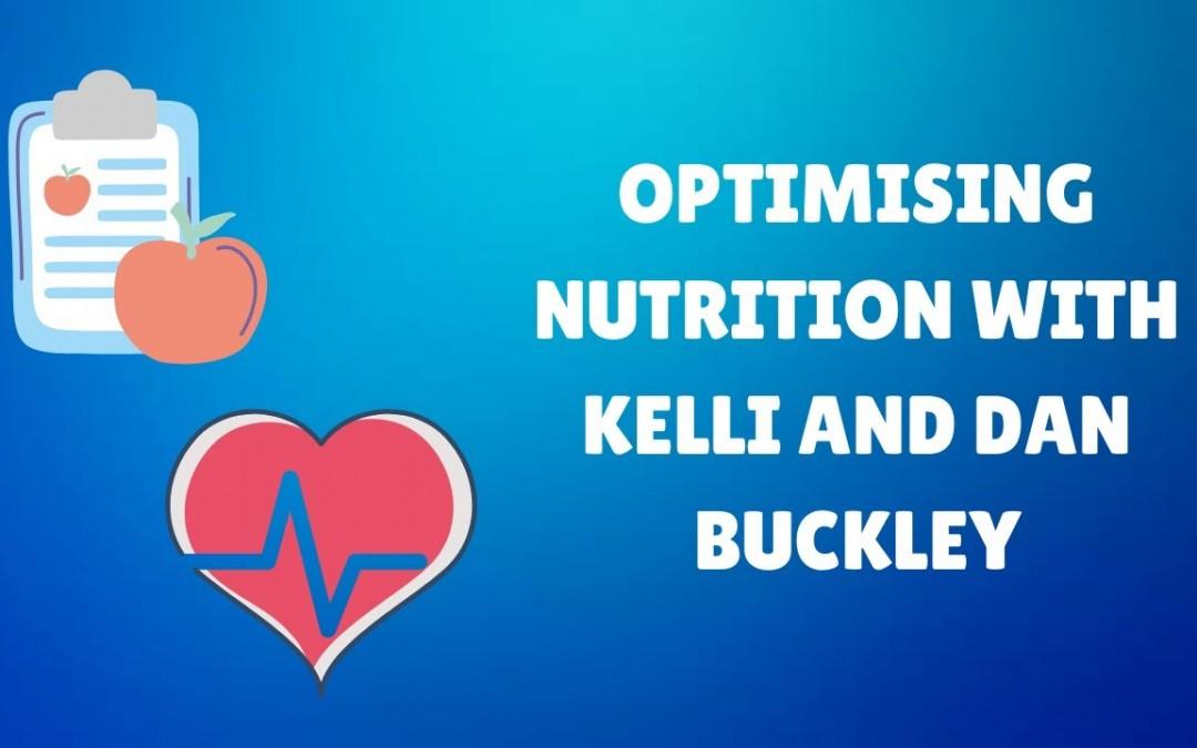 Optimising Nutrition with Kelli & Dan Buckley