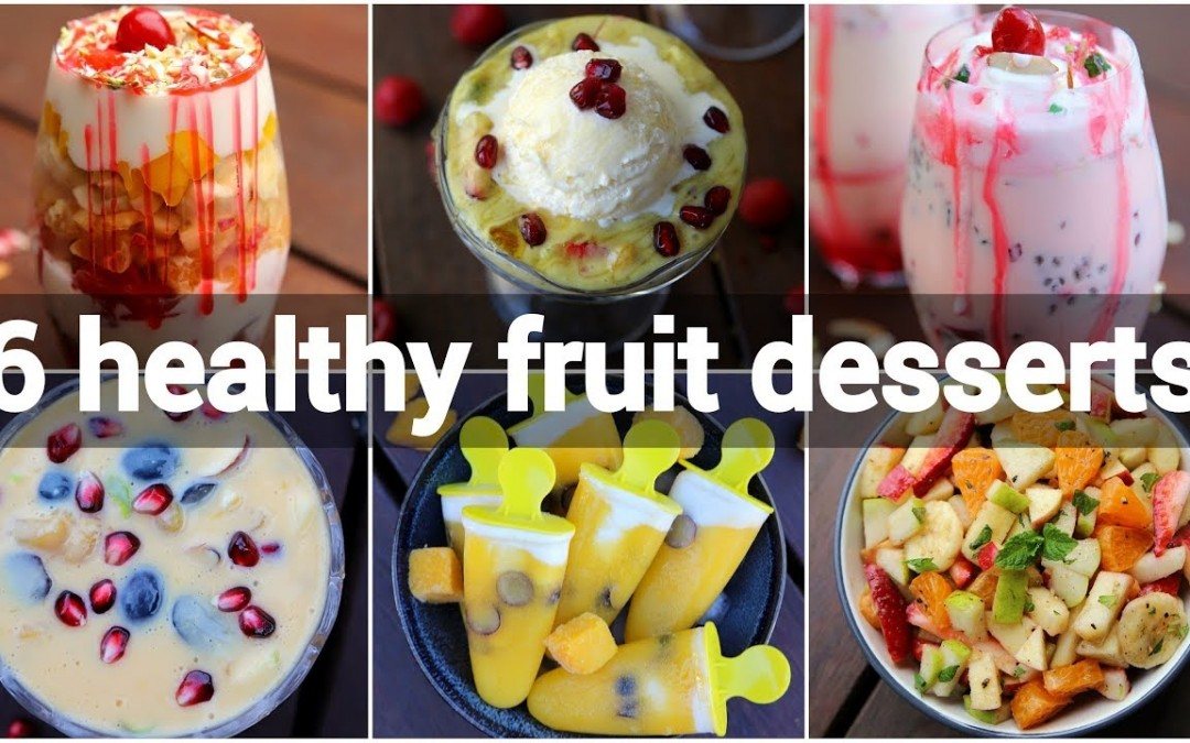 6 healthy fruit desserts recipes   tasty street style dessert recipes with fruits