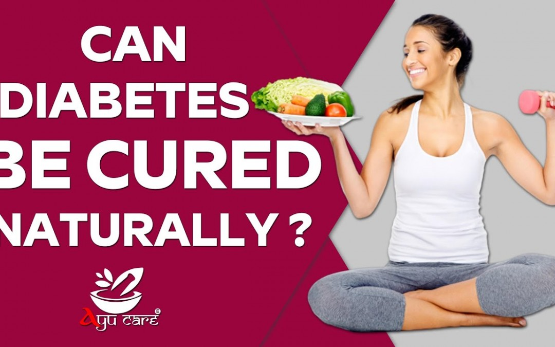 Can diabetes be cured naturally? Or not | How to cure | Best Diabetes diet Plan | Ayu care-E