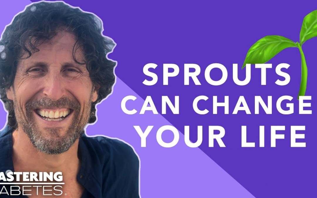 The Power of Sprouting – with Doug Evans | Mastering Diabetes EP 119