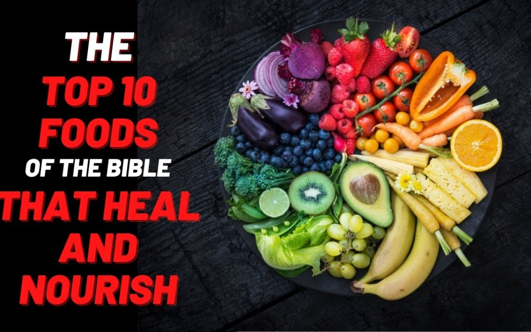 The Top 10 Foods Of The Bible That Heal And Nourish (Best Healing Foods From The Bible)