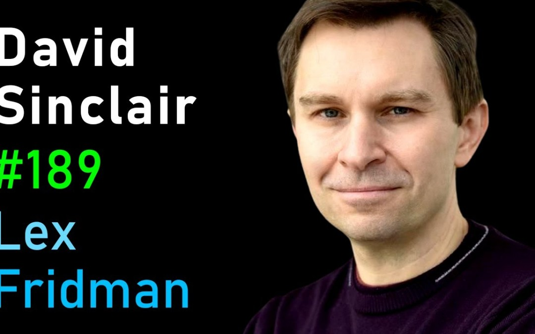 David Sinclair: Extending the Human Lifespan Beyond 100 Years   Lex Fridman Podcast #189