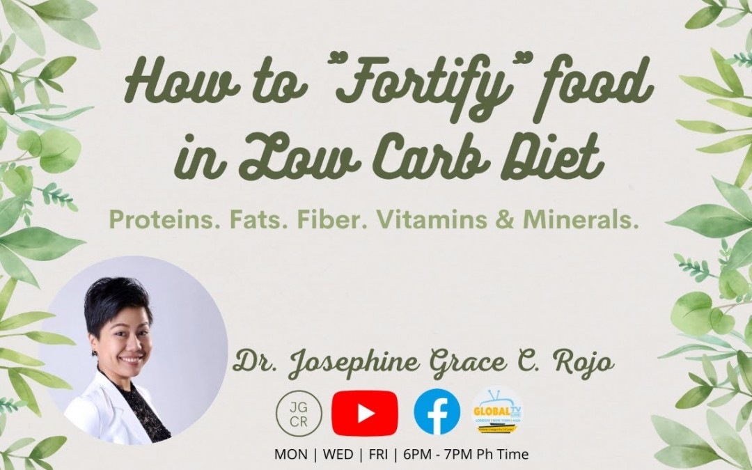 """How to """"Fortify"""" foods in L0W CARB DlET  with Dr. JGC Rojo MD"""
