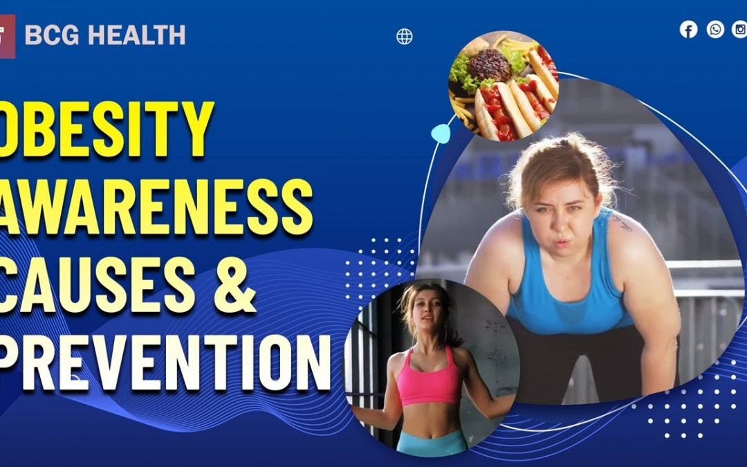 OBESITY AWARENESS, CAUSES AND PREVENTION