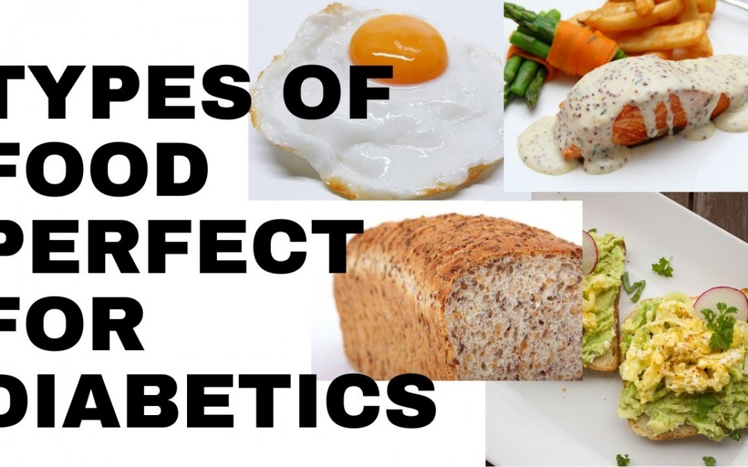 TYPES OF FOOD PERFECT FOR DIABETICS